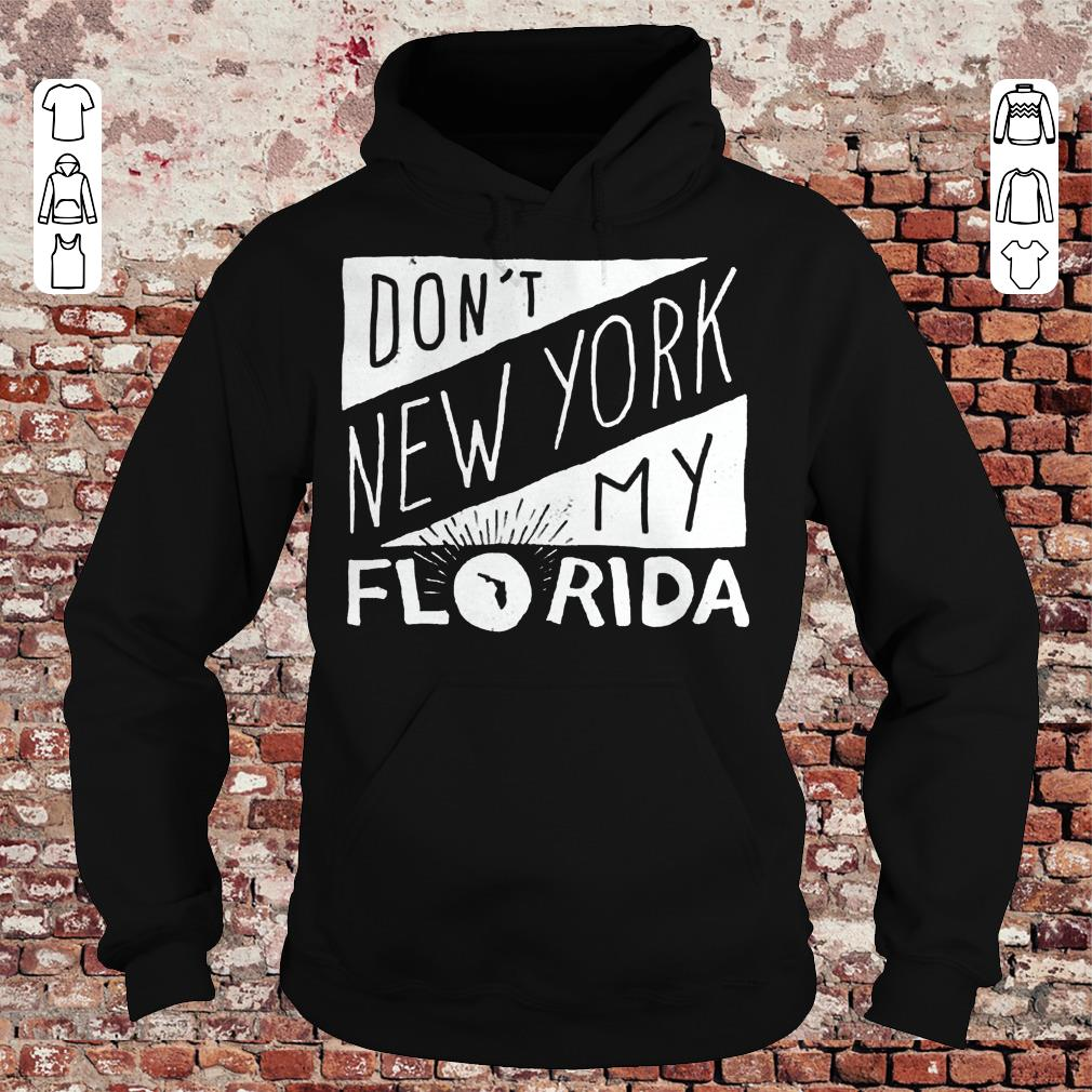 Pretty Don't New York My Florida Shirt sweater Hoodie