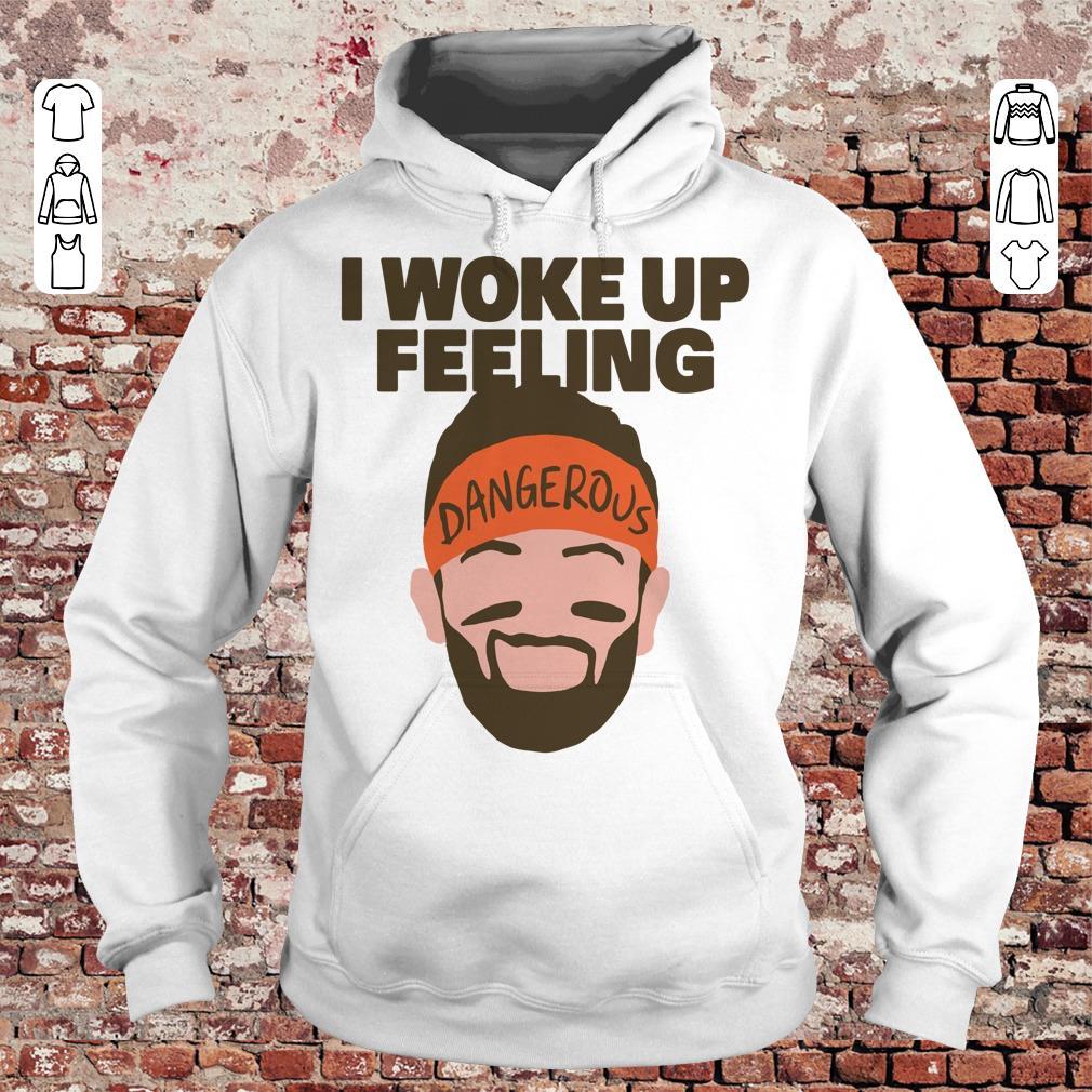 Top I woke up feeling Baker Mayfield Dangerous shirt longsleeve Hoodie