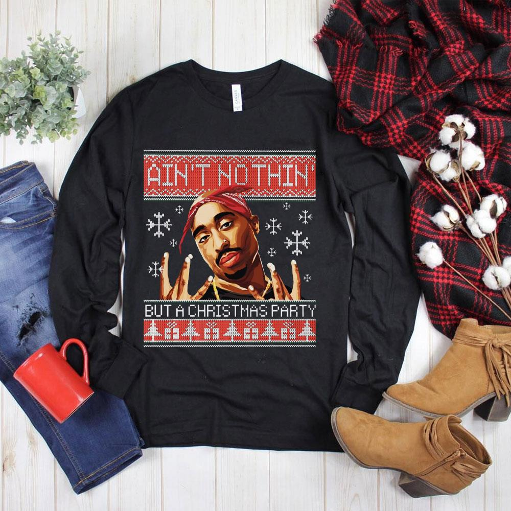 Hot Tupac Ain't nothin but a christmas party Sweater shirt