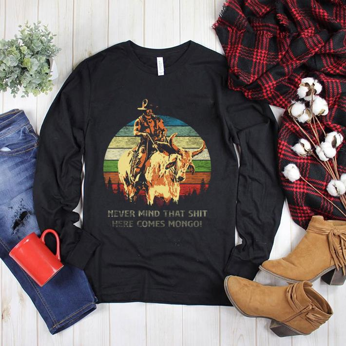 Blazing Saddles Never mind that shit here comes shirt