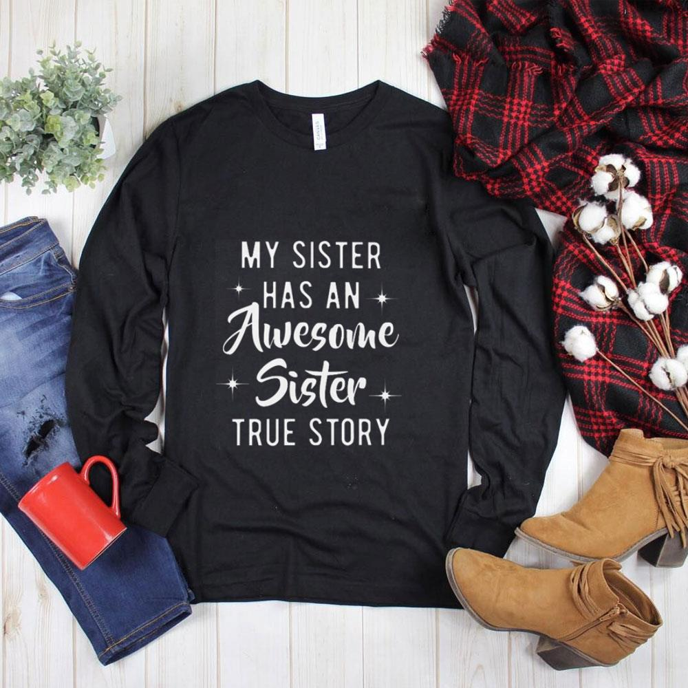 The best My sister has an awesome sister true story shirt