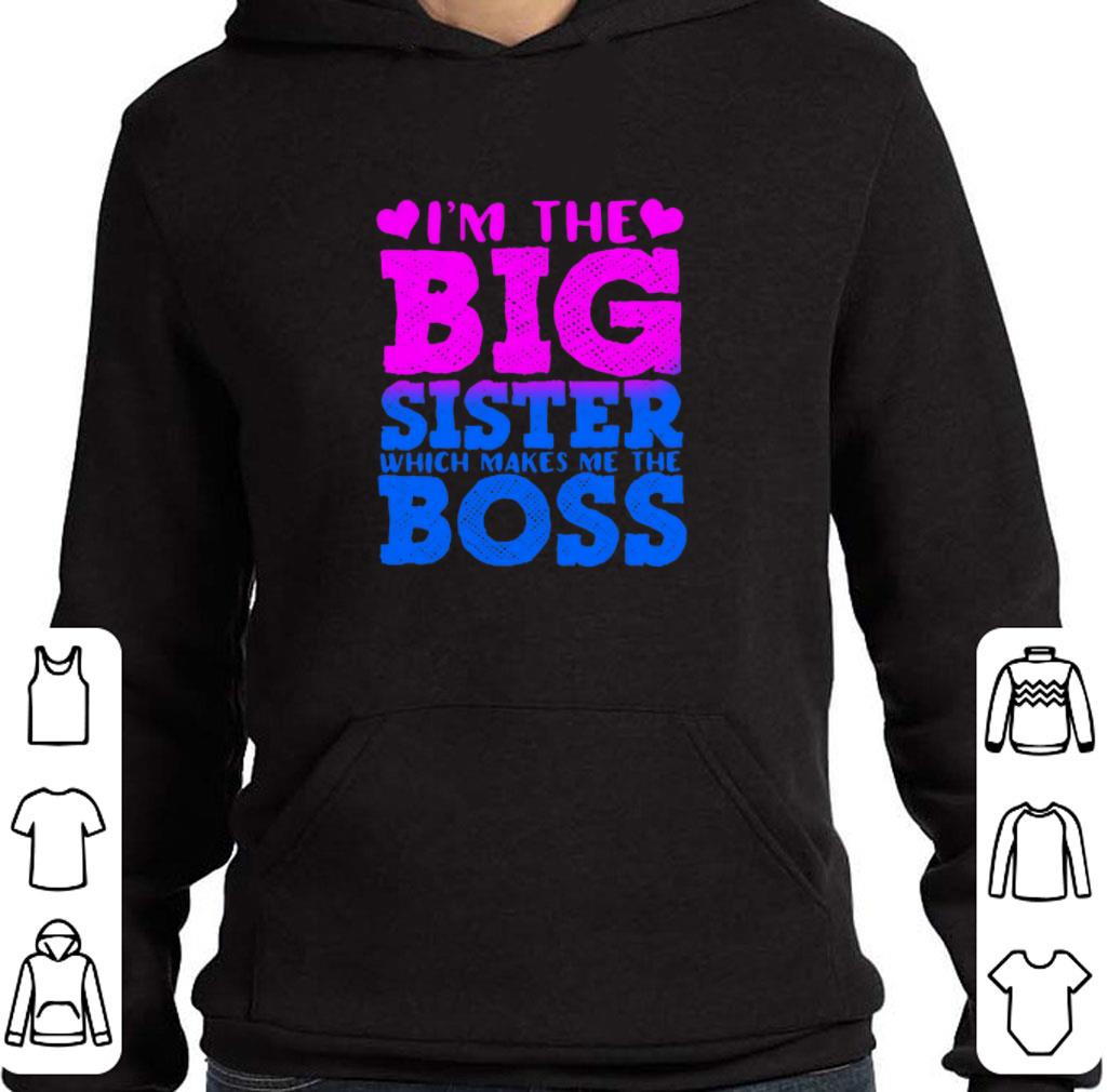 Hot I'm the big sister which makes me the boss shirt
