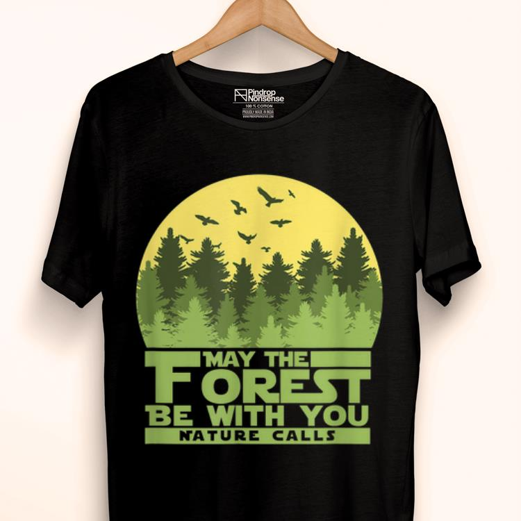 Hot May The Forest Be With You Nature Calls Nature Lover shirt