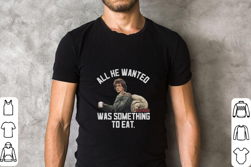 All he wanted Rambo was something to eat shirt