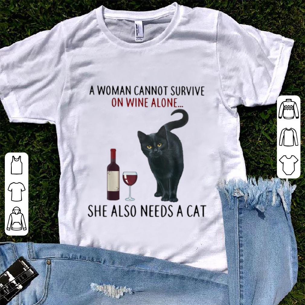 Awesome A Woman Cannot Survive On Wine Alone She Also Needs A Cat shirt
