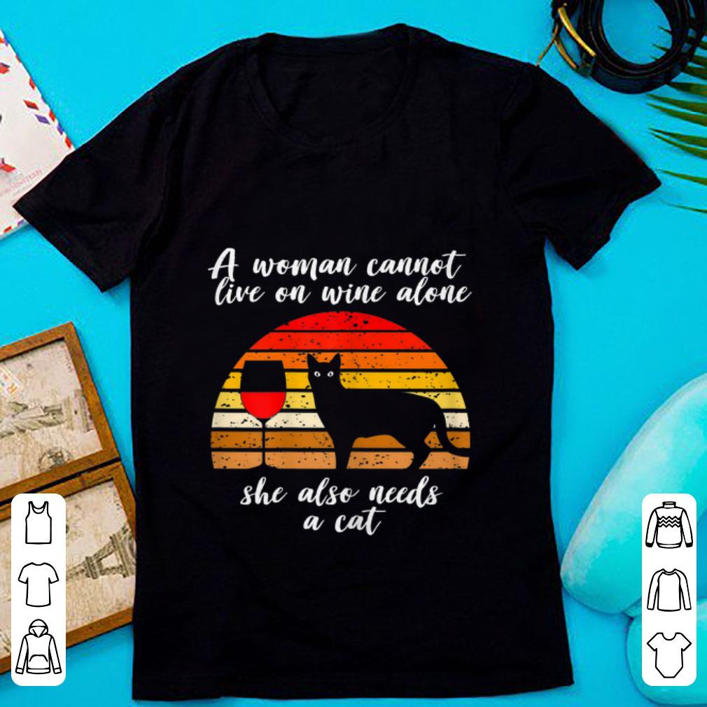 Awesome A woman Cannot Live On Wine Alone She Also Need A Cat Vintage shirt