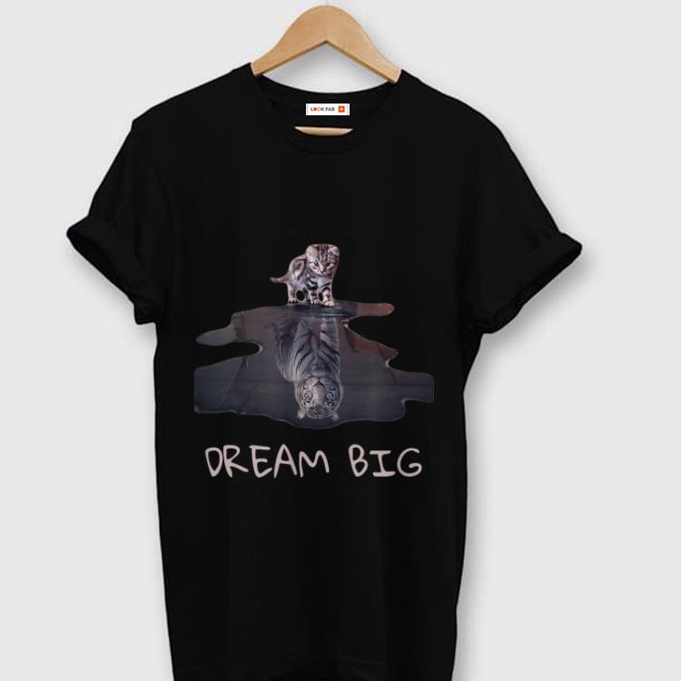 Awesome Cat Mirror Tiger Dream Big shirt