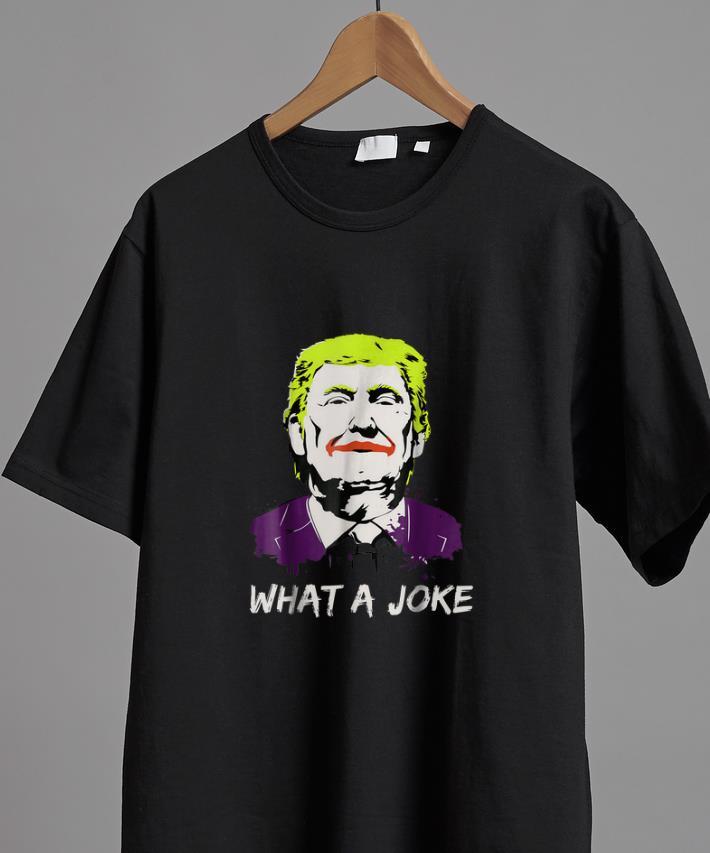 Awesome Donald Trump What A Joke Shirt 2 1.jpg