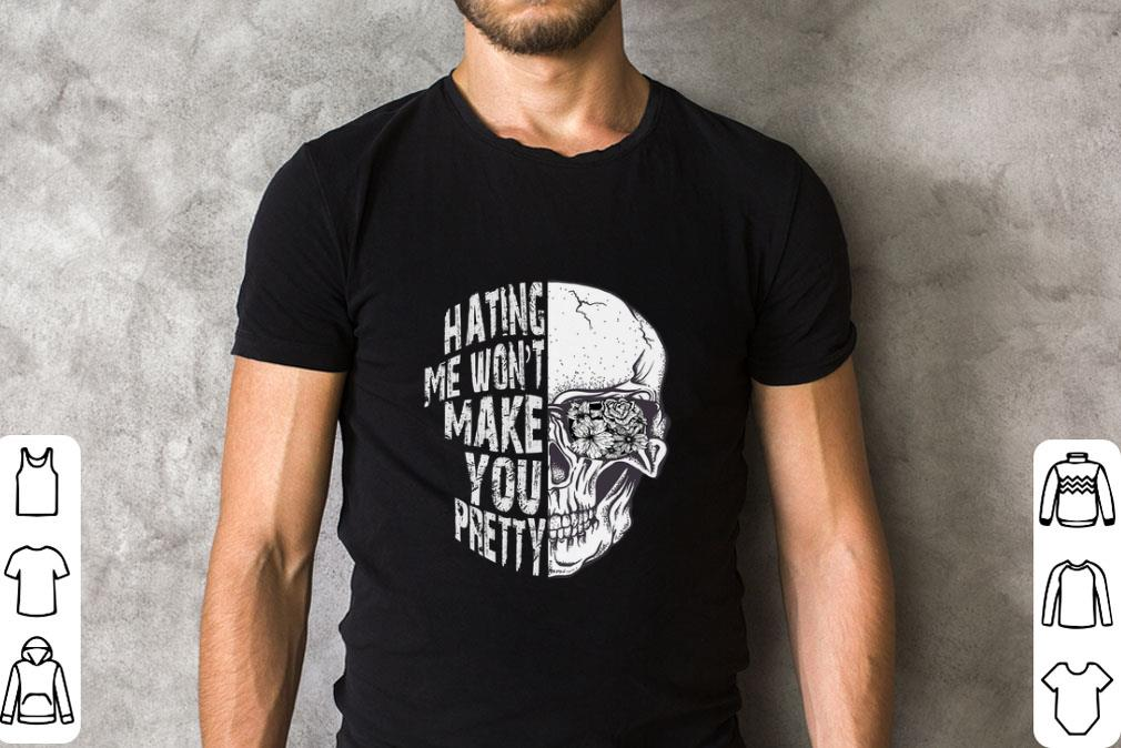 Funny Skull Hating me won't make you pretty shirt