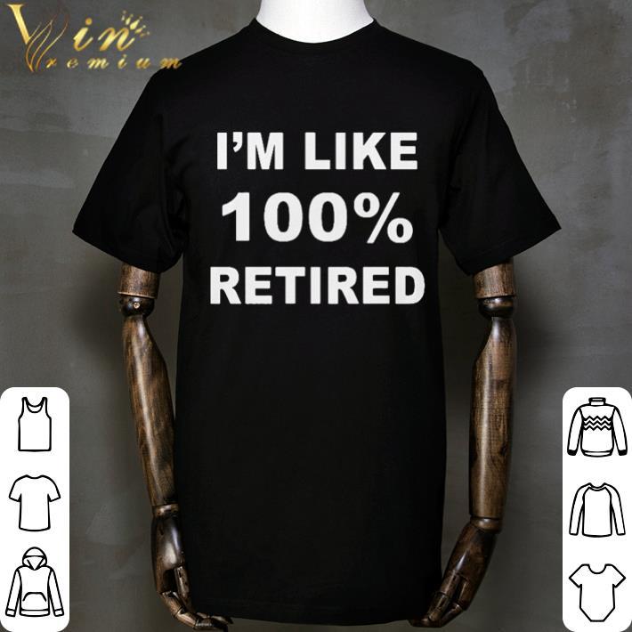 Official I'm like 100% retired shirt