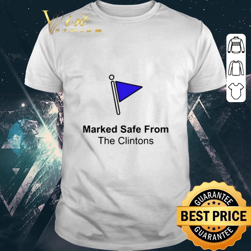 Official Marked safe from the clintons shirt
