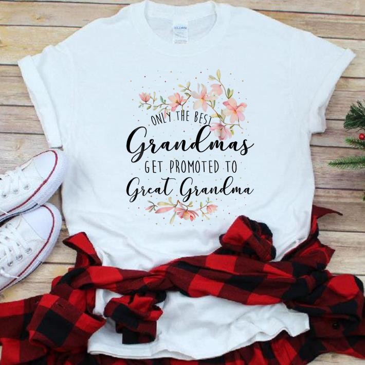 Original Only The Best Grandmas Get Promted To Great Grandma Floral shirt