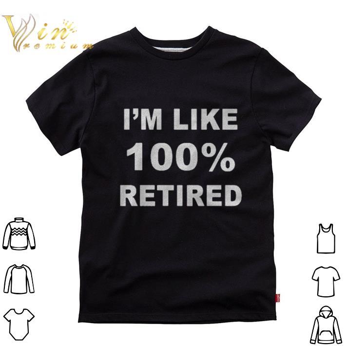 Top I'm like 100% retired shirt