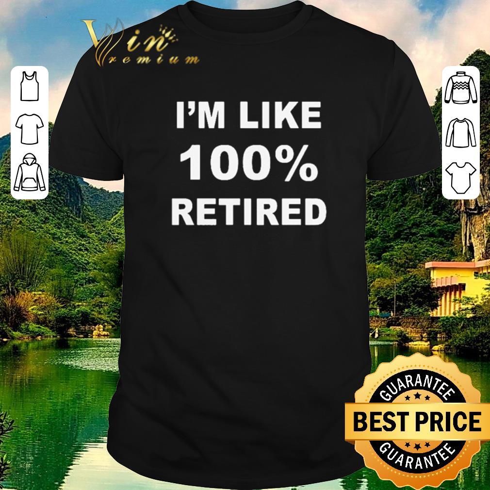 Funny I'm like 100% retired shirt sweater