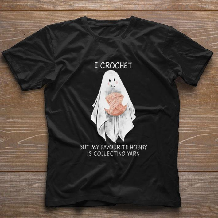 Nice Ghost boo i crochet but my favourite hobby is collecting yarn shirt