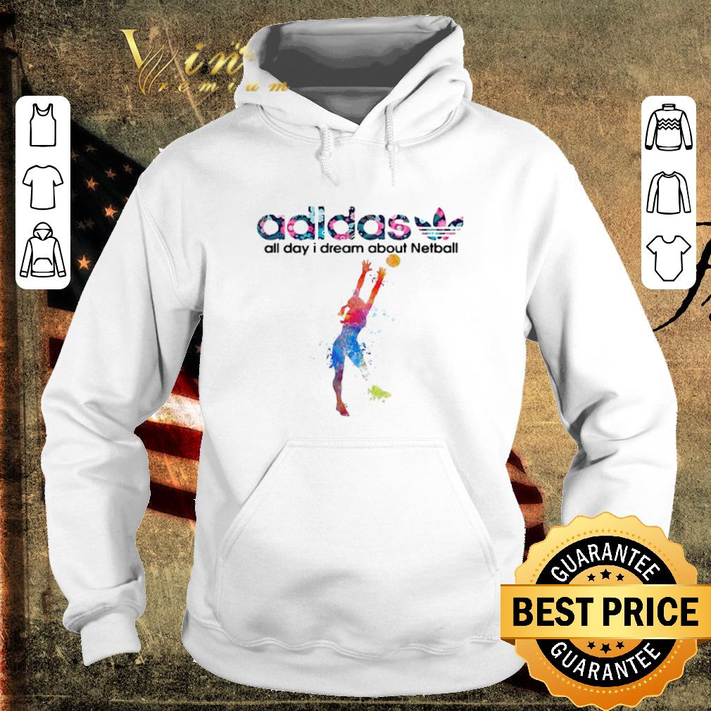 Top adidas all day I dream about Netball shirt