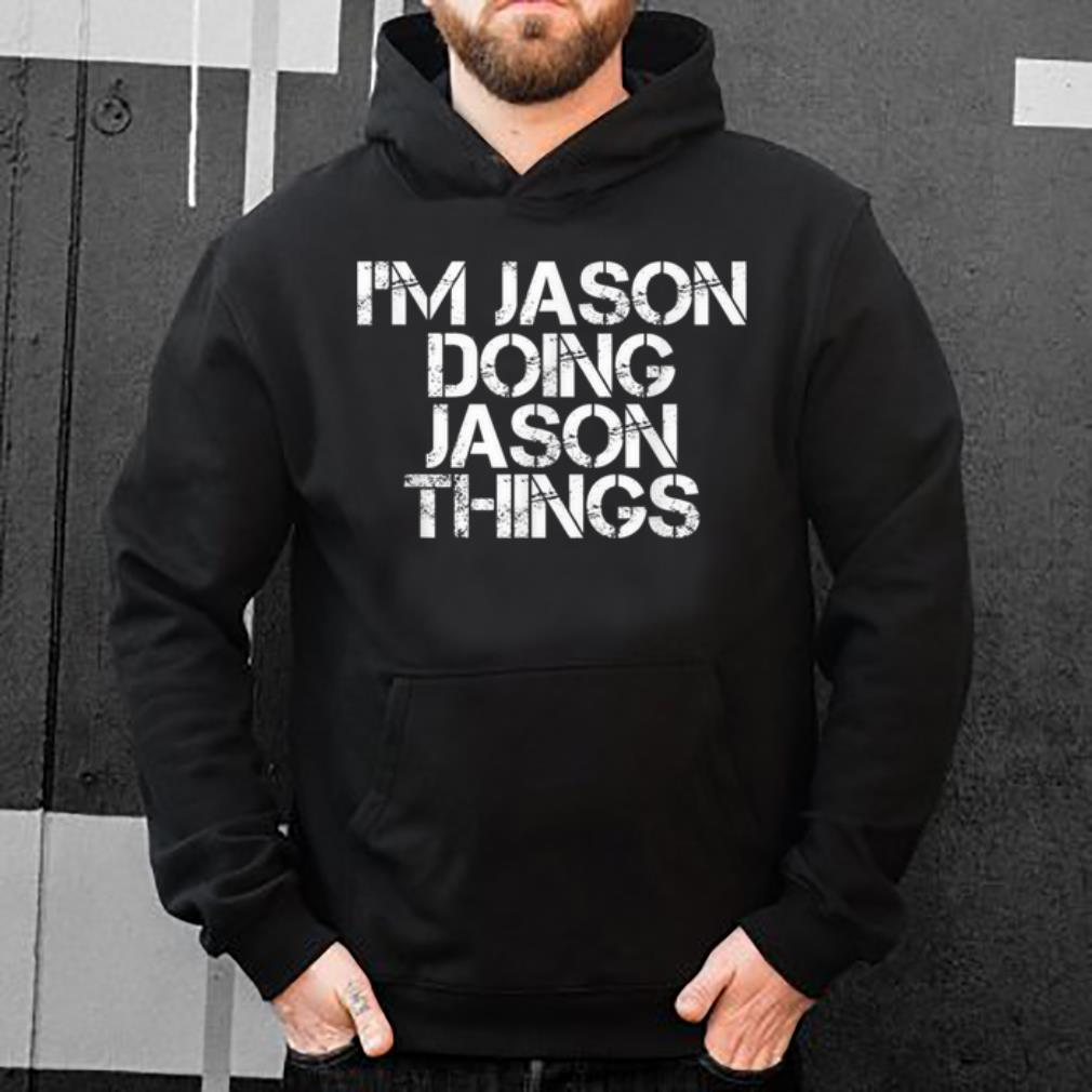 Top I'M JASON DOING JASON THINGS Funny Christmas Gift Idea shirt