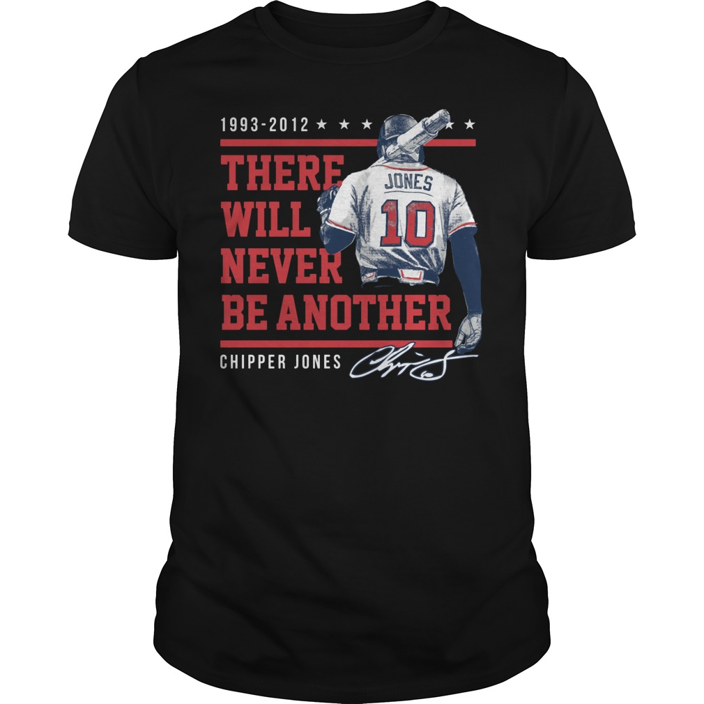 6a515eaf1247 Chipper jones there will never be another shirt, hoodie, sweater ...