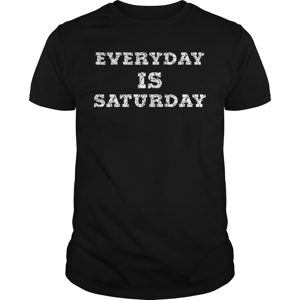 Everyday Is Saturday Shirt