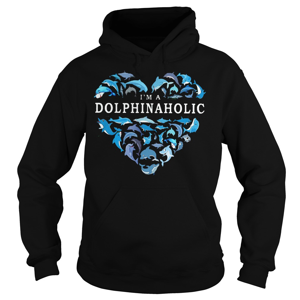 I Am A Dolphinaholic Dolphin Aholic Hoodie