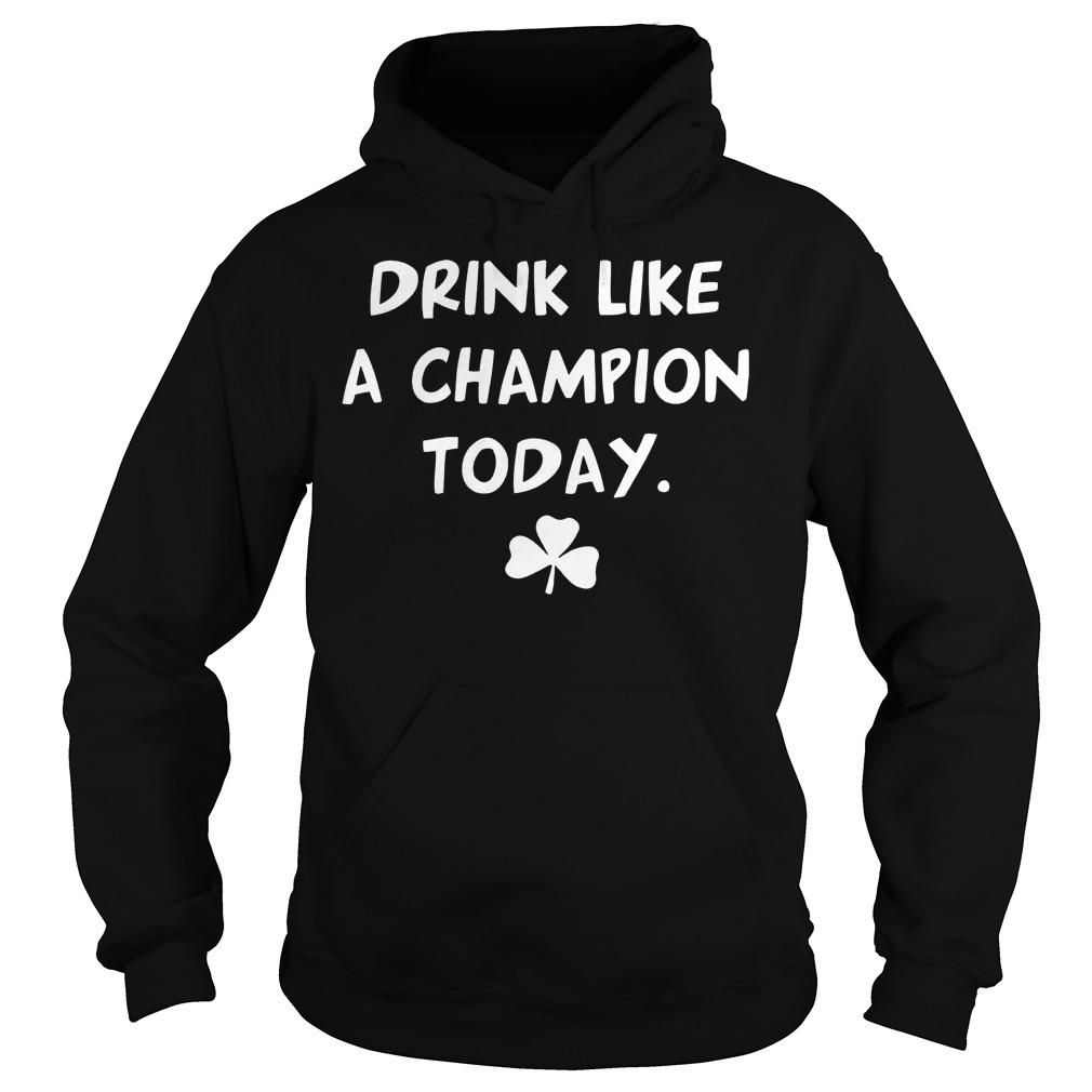 St Patricks Day Drink Like A Champion Hoodie