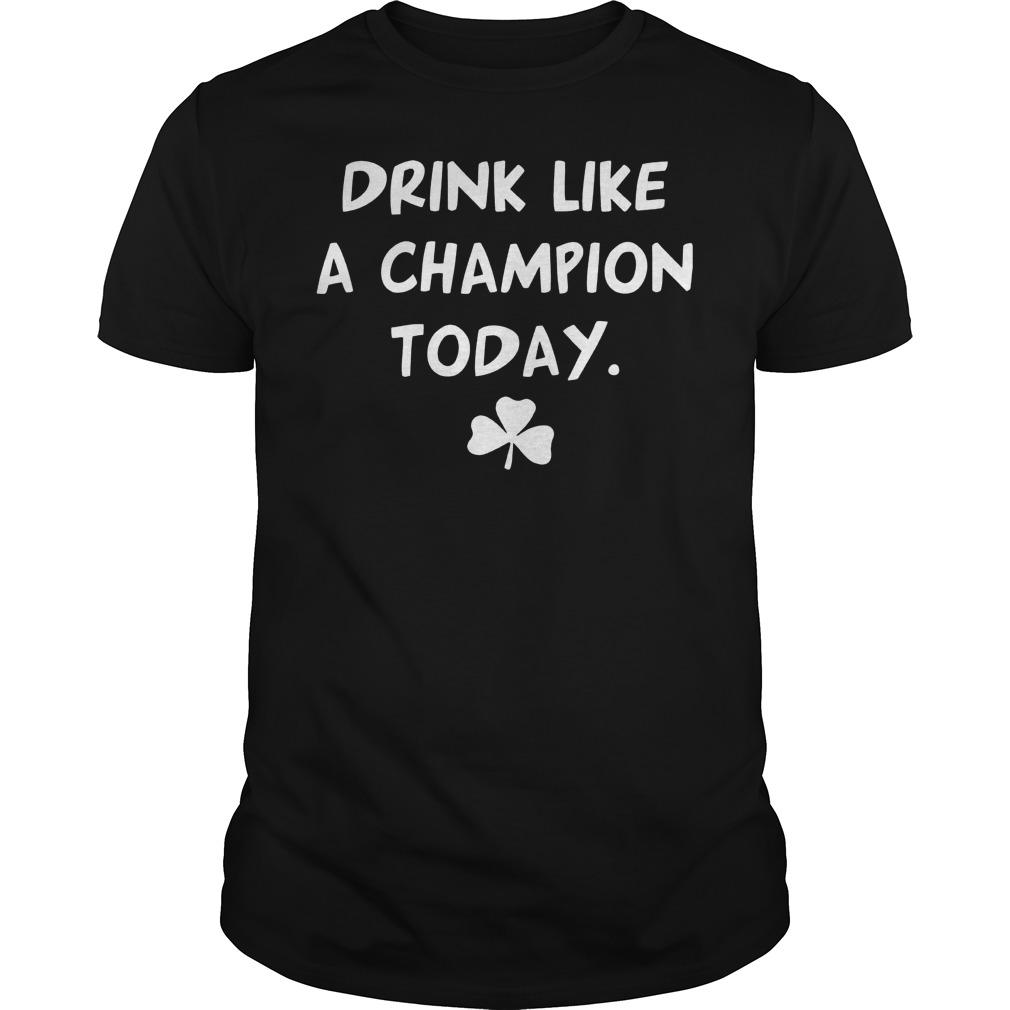 St Patricks Day Drink Like A Champion Shirt