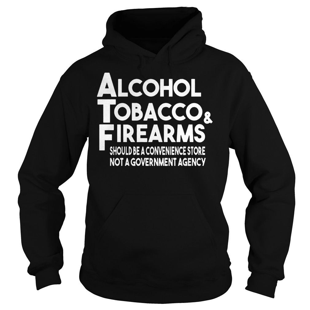 Alcohol Tobacco And Firearms Hoodie