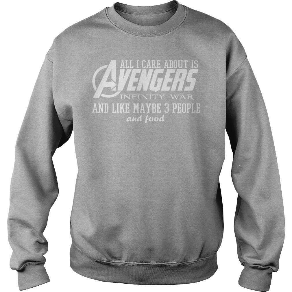 All I Care About Is Avengers Infinity War And Like Maybe 3 People And Food Sweater