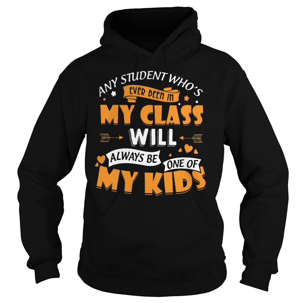 Any Student Who's Ever Been In My Class Will Be My Kids Hoodie