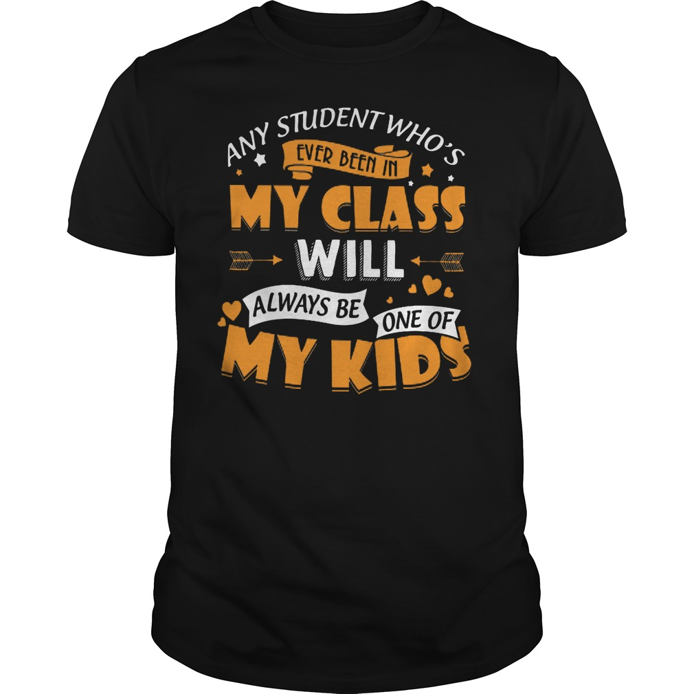 Any Student Who's Ever Been In My Class Will Be My Kids Shirt