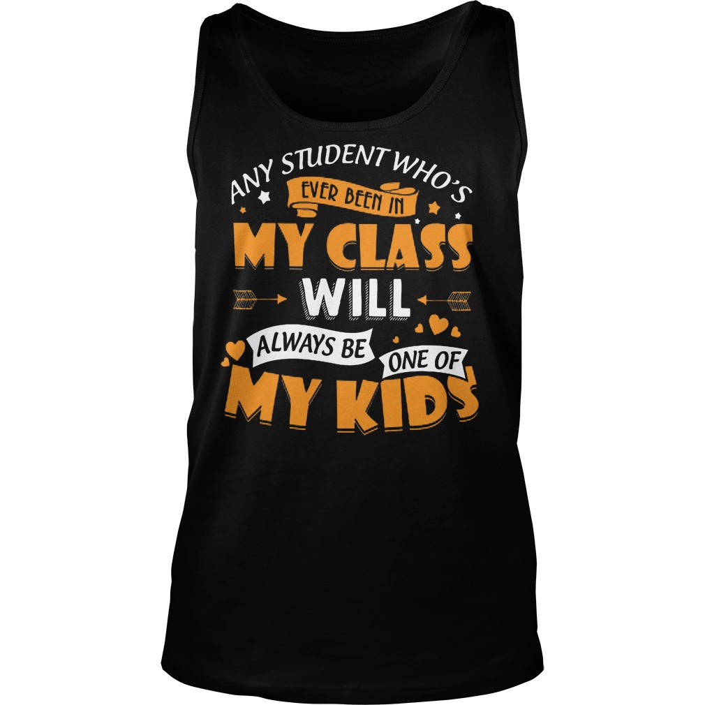 Any Student Who's Ever Been In My Class Will Be My Kids Tanktop