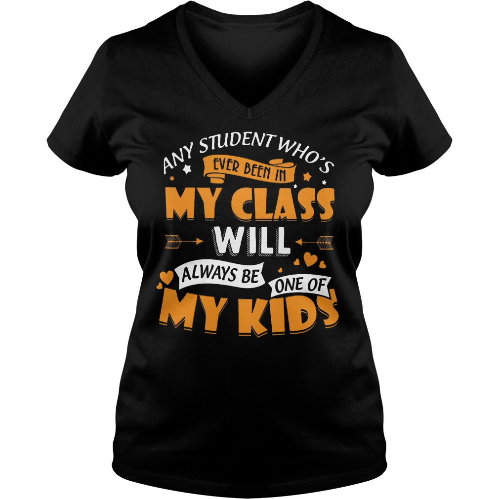 Any Student Who's Ever Been In My Class Will Be My Kids V Neck