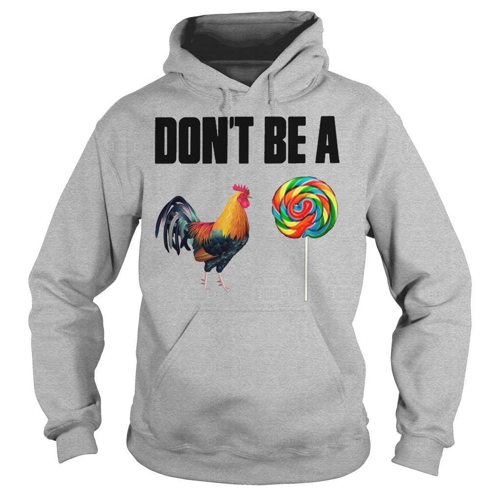Don't Be A Rooster Lollipop Hoodie
