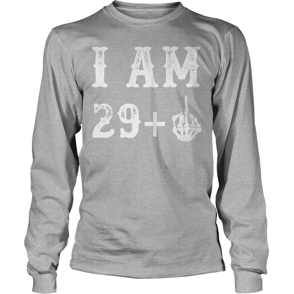 I Am 29 Plus Middle Finger 30th Birthday Gift Longsleeve