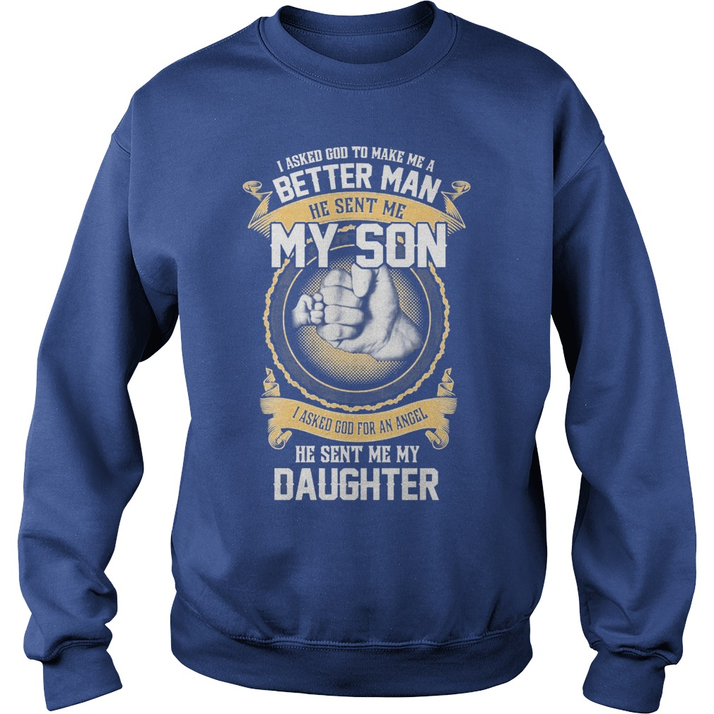I Ask God To Make Me A Better Man He Sent Me My Son And Angel Daughter Sweater