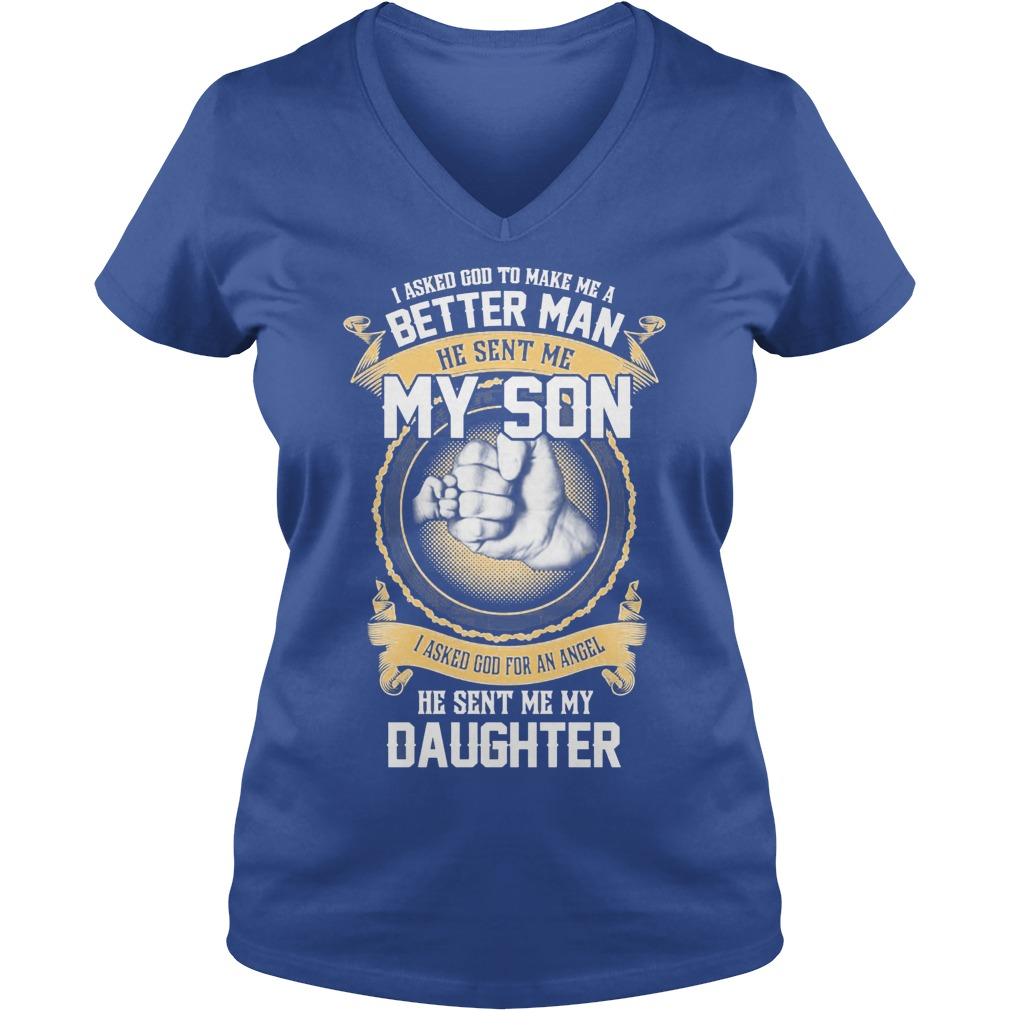 I Ask God To Make Me A Better Man He Sent Me My Son And Angel Daughter V Neck