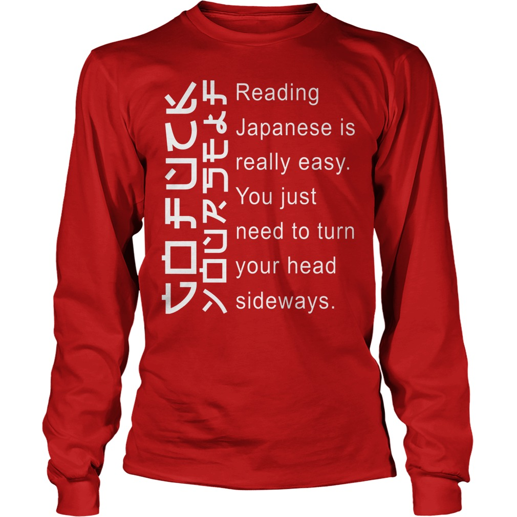 Japanese Is Really Easy You Just Need To Turn Your Head Sideways Longsleeve