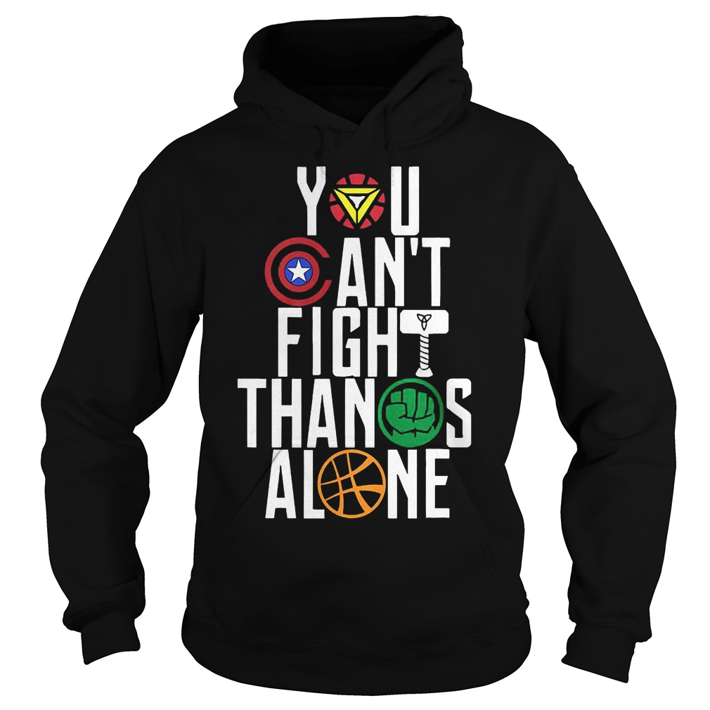 You Can't Fight Thanos Alone Avengers Inifity War Hoodie