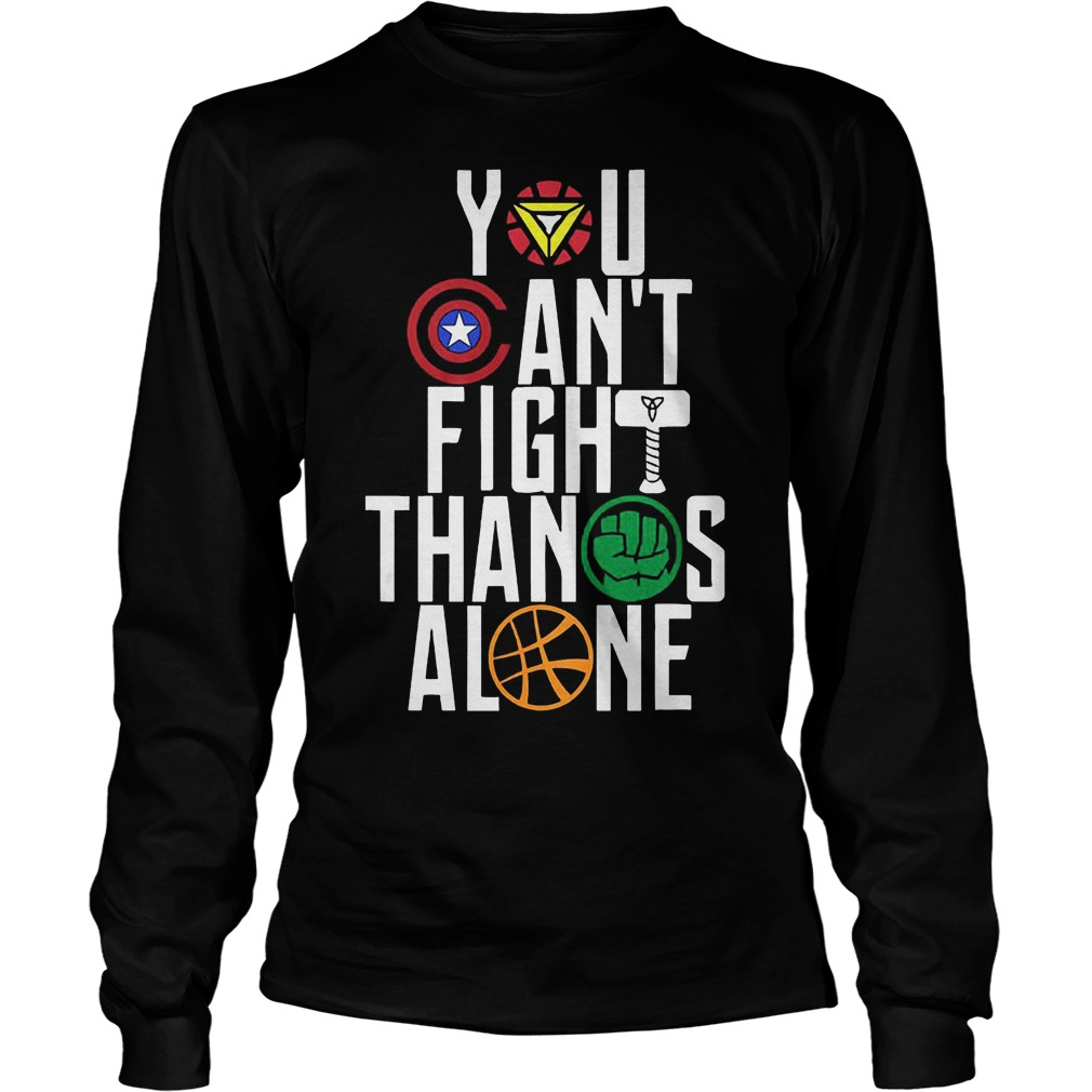 You Can't Fight Thanos Alone Avengers Inifity War Longsleeve