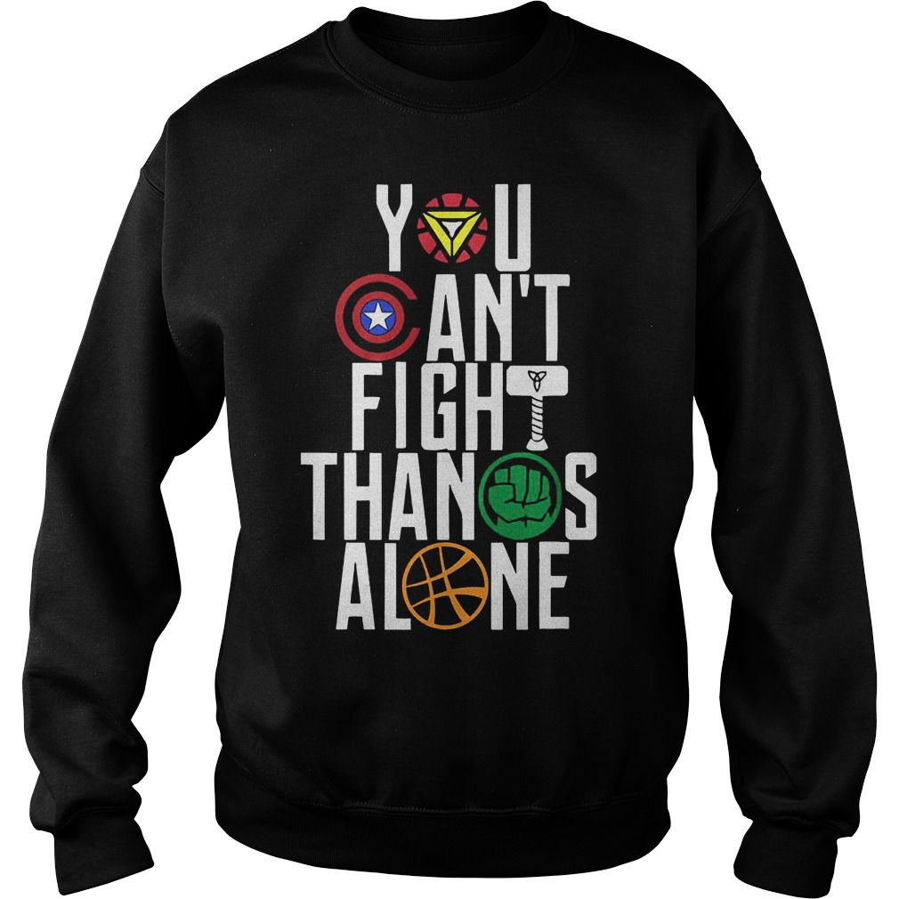 You Can't Fight Thanos Alone Avengers Inifity War Sweater