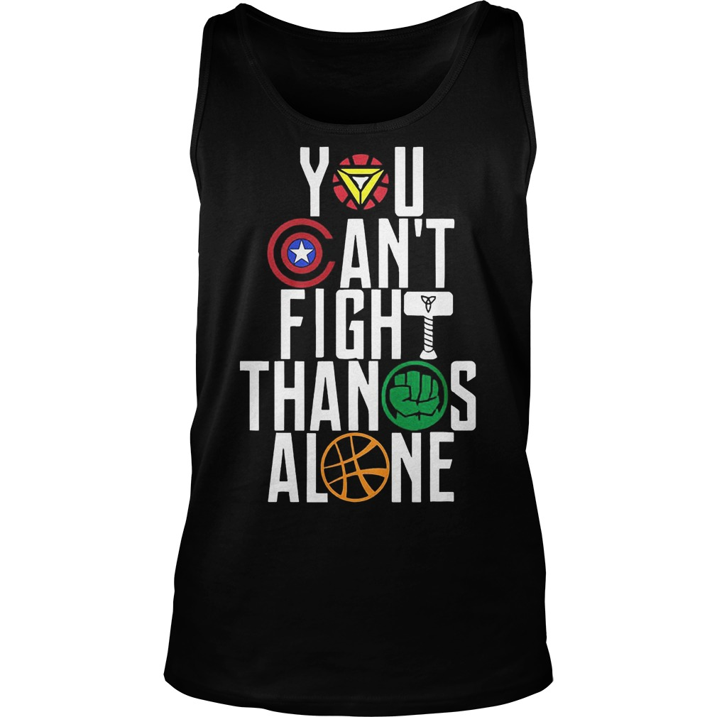 You Can't Fight Thanos Alone Avengers Inifity War Tanktop