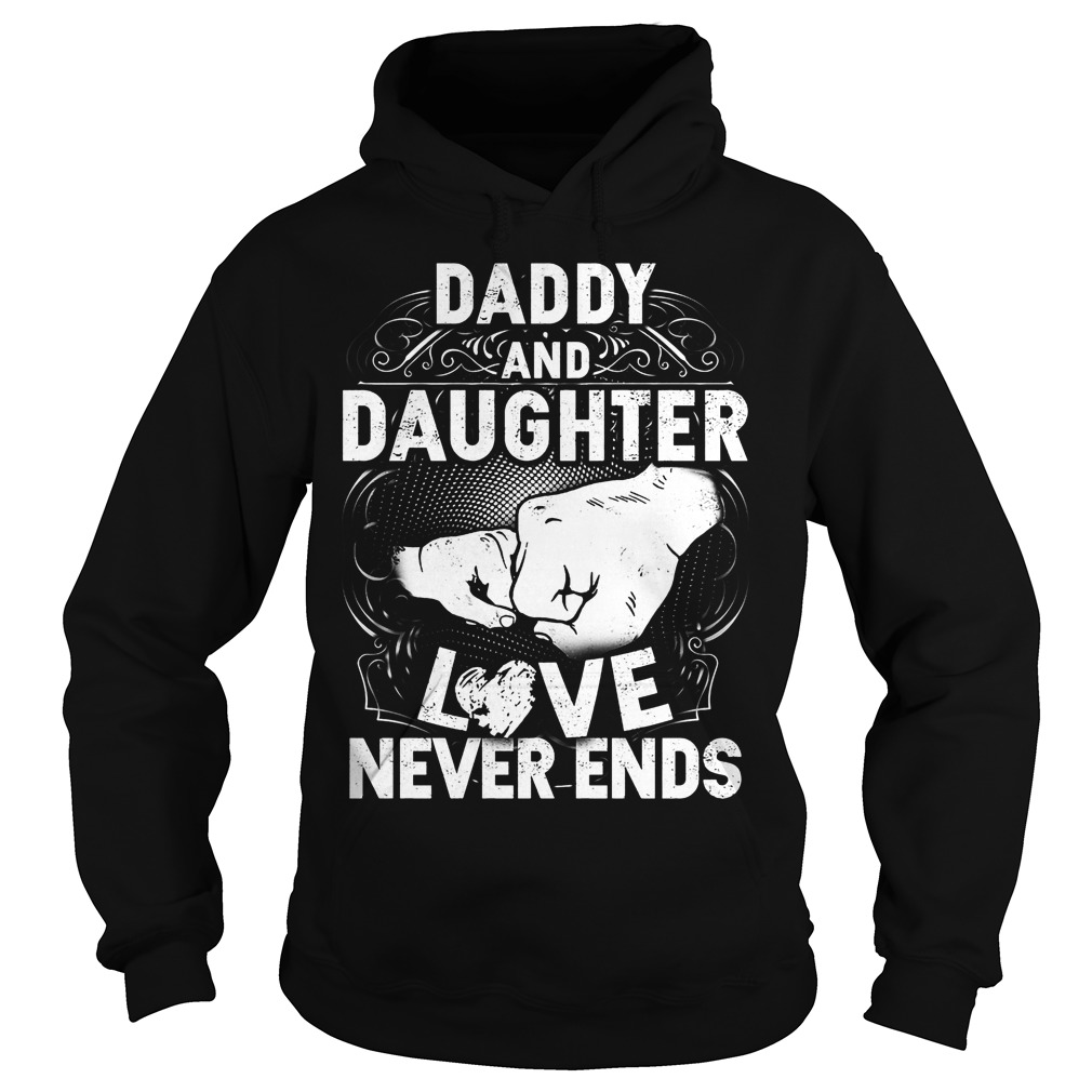 Daddy And Daughter Love Never Ends Hoodie