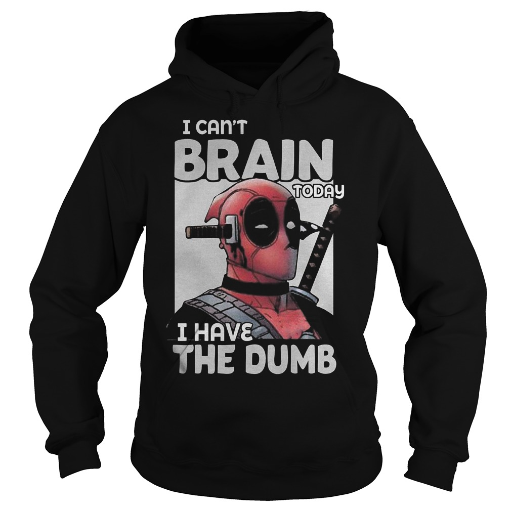 Deadpool I Can't Brain Today I Have The Dumb Hoodie