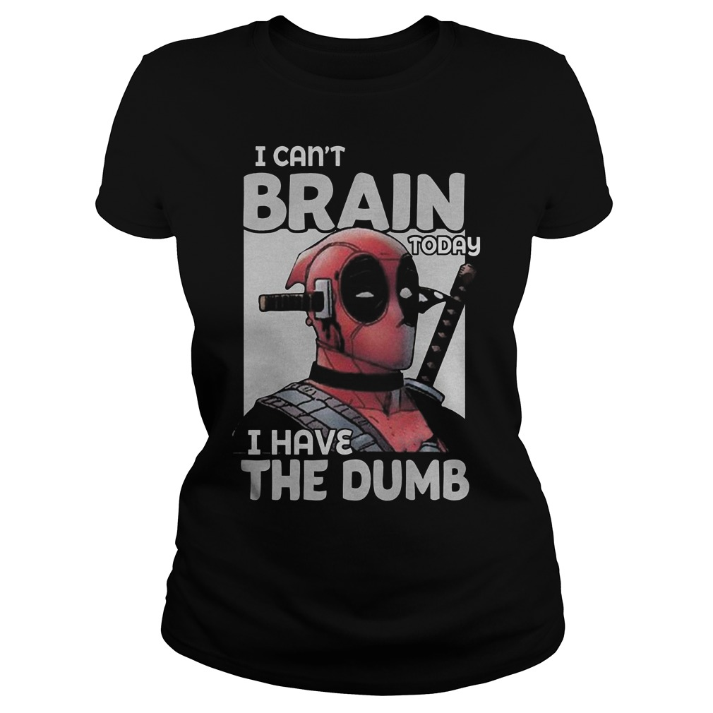 Deadpool I Can't Brain Today I Have The Dumb Ladies