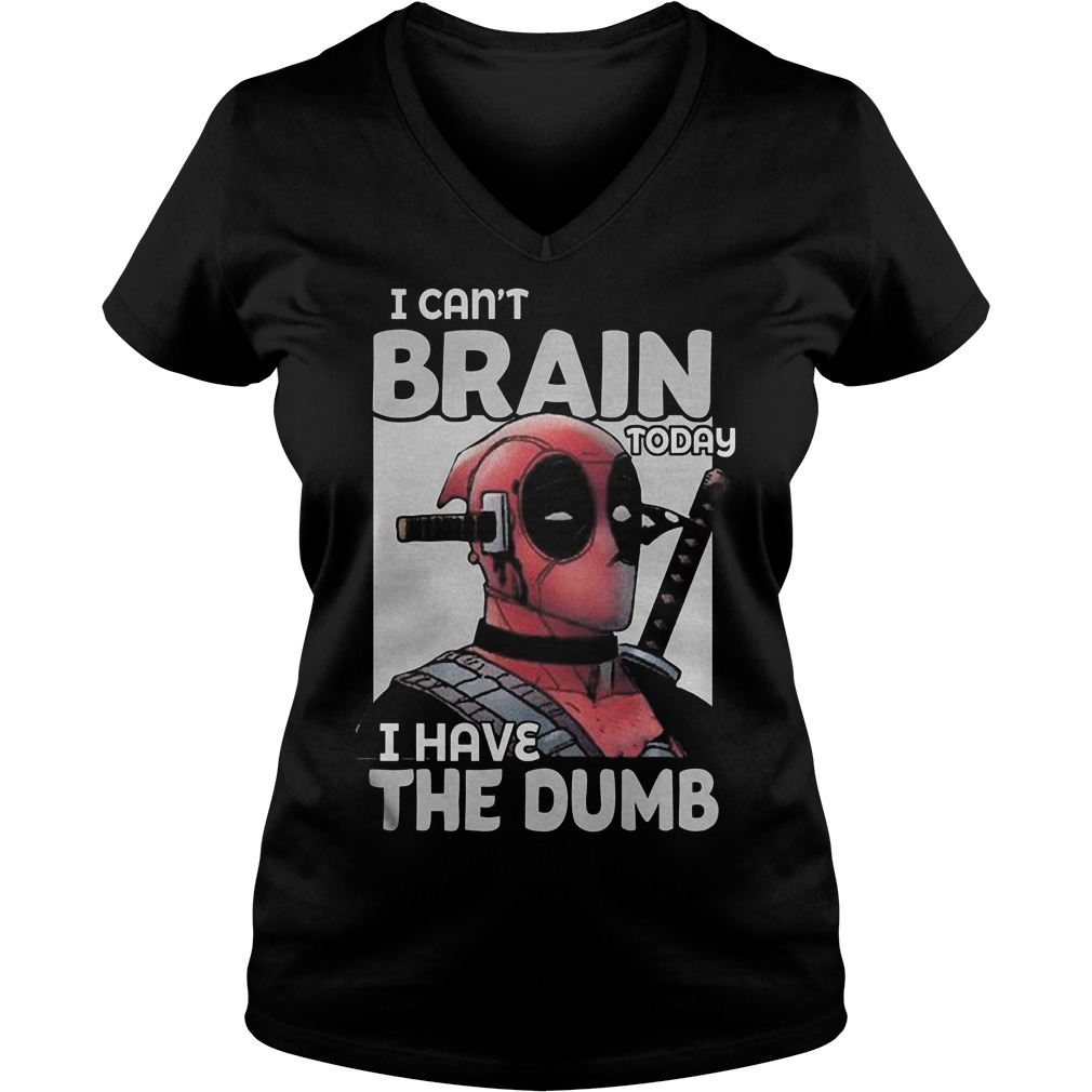 Deadpool I Can't Brain Today I Have The Dumb V Neck