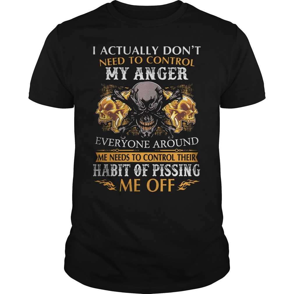 I Actually Dont Need To Control My Anger Shirt