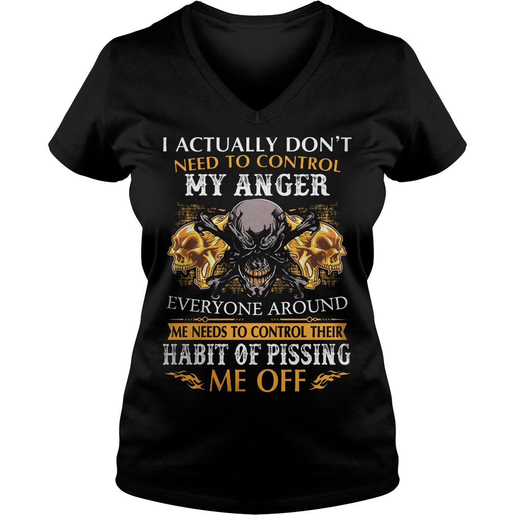 I Actually Dont Need To Control My Anger V Neck