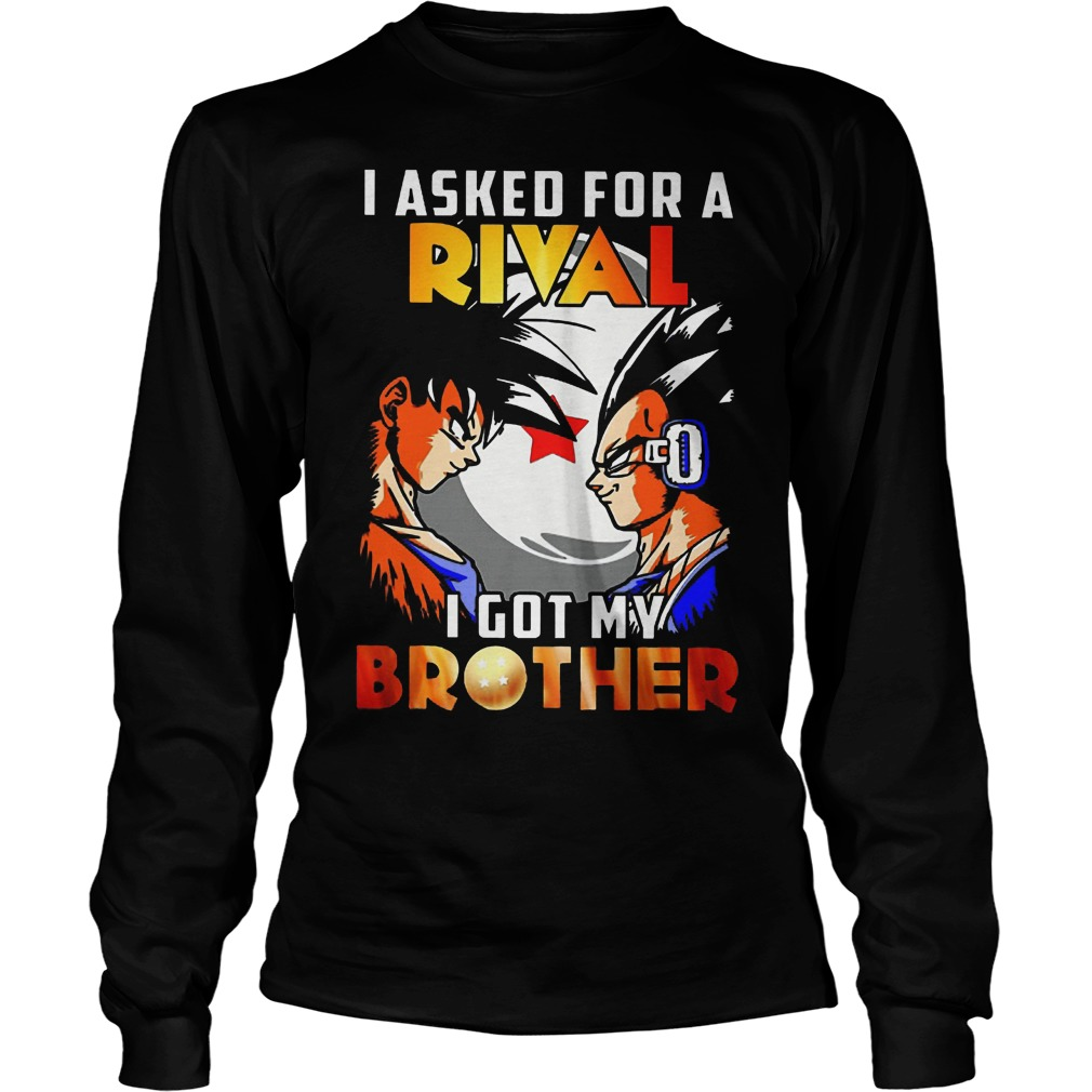 I Asked For A Rival I Got My Brother Son Goku Longsleeve