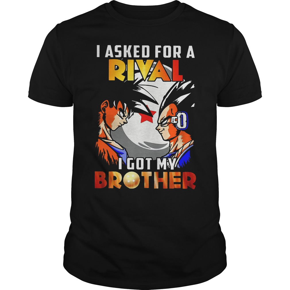 I Asked For A Rival I Got My Brother Son Goku Shirt