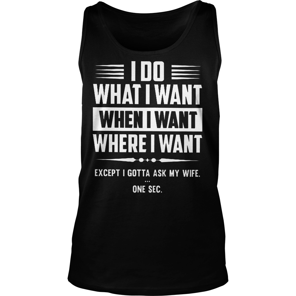 I Do What I Want When I Want And Where I Want Tanktop